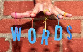Words give voice to thoughts and lead to action. Use them wisely.